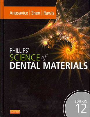 Phillips' Science of Dental Materials by Kenneth Anusavice, Twelfth Edition